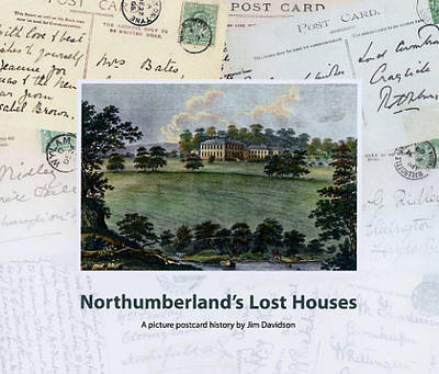 Northumberland's Lost Houses: A Picture Postcard History