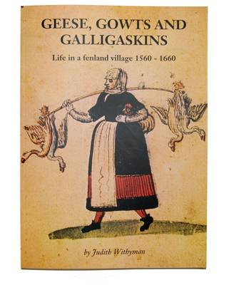 Geese, Gowts and Galligaskins: Life in a Fenland Village 1560 - 1660