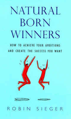 Natural Born Winners: How to Achieve Your Ambitions and Create the Success You Want