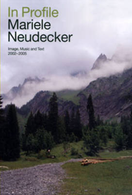 Mariele Neudecker - In Profile: Moving Image, Music and Text 2002-2005