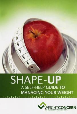 Shape-up. A Self-help Guide to Managing Your Weight