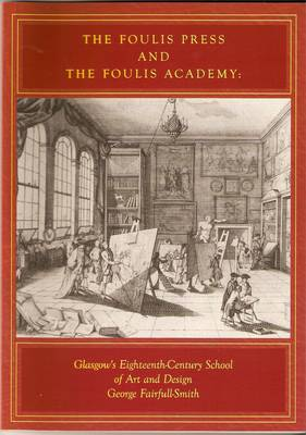 The Foulis Press and The Foulis Academy: Glasgow's Eighteenth Century School of Art and Design