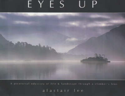 Eyes Up: A Pictorial Odyssey of Life and Landscape Through a Climber's Lens