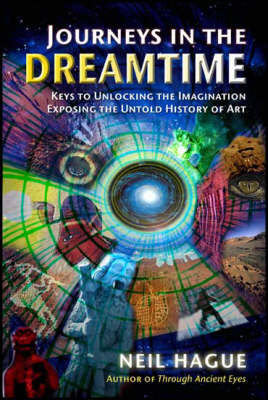 Journeys in the Dreamtime: The Art of the Visionary & the Untold History of Art