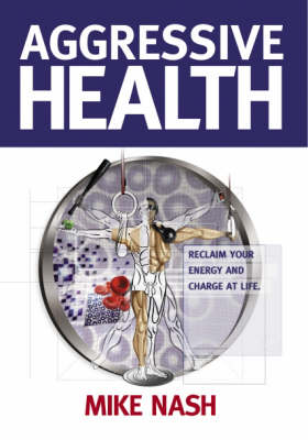 Aggressive Health: Reclaim Your Energy and Charge at Life