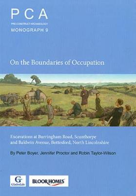 On the Boundaries of Occupation: Excavations at Burringham Road, Scunthorpe and Baldwin Avenue, Bottesford, North Lincolnshire