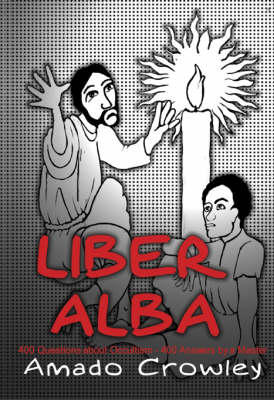 Liber Alba: The Questions Most Often Asked of an Occult Master