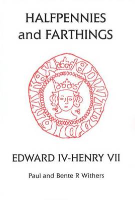 Halfpennies and Farthings: Edward IV - Henry VII: Small Change IV