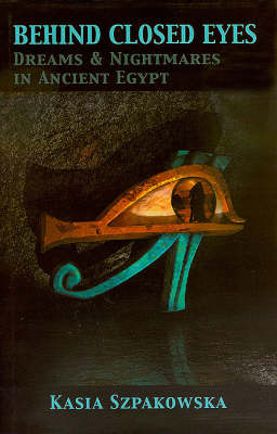 Behind Closed Eyes: Dreams and Nightmares in Ancient Egypt