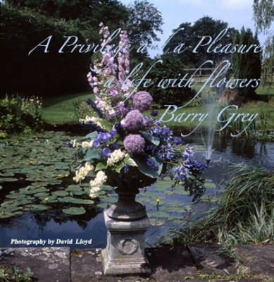 A Privilege and a Pleasure: A Life of Flowers