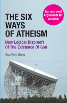 The Six Ways of Atheism: New Logical Disproofs of the Existence of God