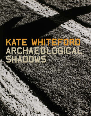 Archeological Shadows: Kate Whiteford