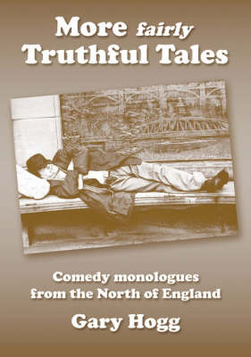 More Fairly Truthful Tales: Comedy Monologues from the North of England