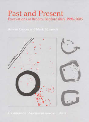 Past and Present: Excavations at Broom, Bedfordshire 1996-2005