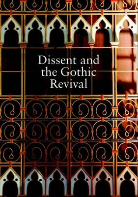 Dissent and the Gothic Revival: Papers from a Study Day at Union Chapel Islington