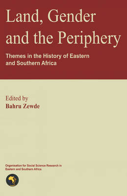Land, Gender and the Periphery: Themes in the History of Eastern and Southern Africa