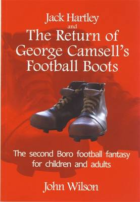 The Return of George Camsell's Football Boots: The Second Boro Football Fantasy
