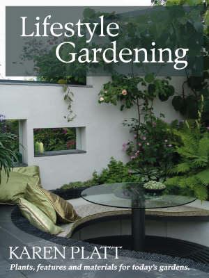Lifestyle Gardening: Plants, Features and Materials for Today's Gardens