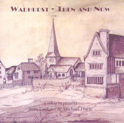 Wadhurst Then and Now: A Study in Pictures