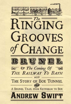 The Ringing Grooves of Change: Brunel and the Coming of the Railway to Bath