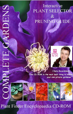 Complete Gardens Interactive Plant Selector and Pruning Guide Encyclopaedia: 2,700 Specially Selected Plants for the UK Gardener