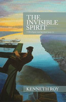 The Invisible Spirit: A Life of Post-War Scotland 1945-75