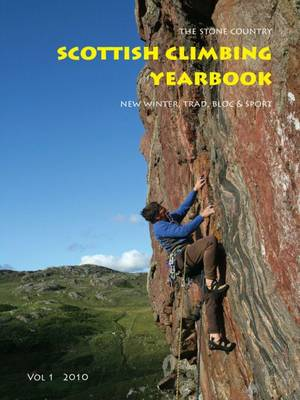 Scottish Climbing Yearbook: The Stone Country - New Winter, Trad, Bloc and Sport: v. 1: 2010