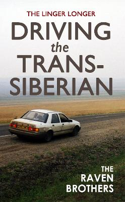The Linger Longer: Driving the Trans-Siberian: The Ultimate Road Trip Across Russia