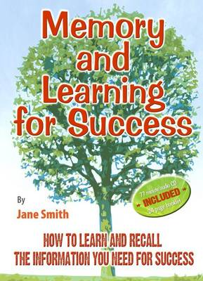 Memory and Learning for Success: How to Learn and Recall the Information You Need for Success