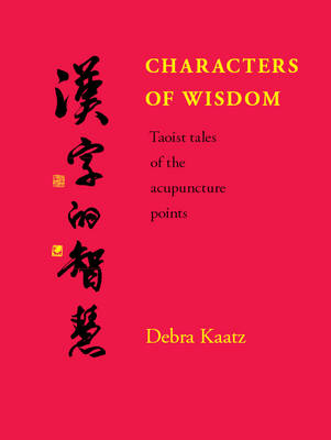 Characters of Wisdom: Taoist Tales of the Acupuncture Points