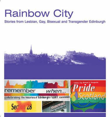 Rainbow City: Stories from Lesbian, Gay, Bisexual and Transgender Edinburgh