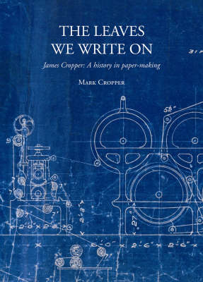 The Leaves We Write on: James Cropper: a History in Paper-making