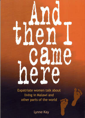And Then I Came Here: Expatriate Women Talk About Living in Malawi and Other Parts of the World