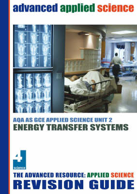 Energy Transfer Systems Revision Guide: AQA AS Applied Science Unit 2