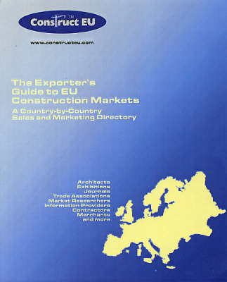 The Exporter's Guide to EU Construction Markets: A Country-by-country Sales and Marketing Directory