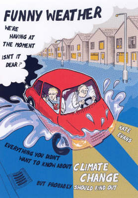 Funny Weather: Everything You Didn't Want to Know About Climate Change But Probably Should Find Out...