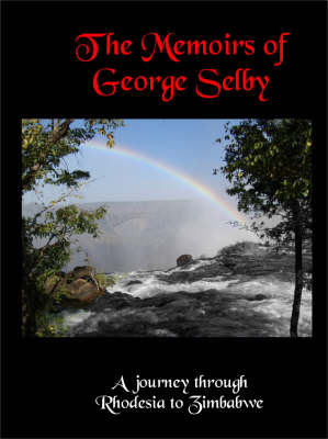 The Memoirs of George Selby: A Journey Through Rhodesia to Zimbabwe