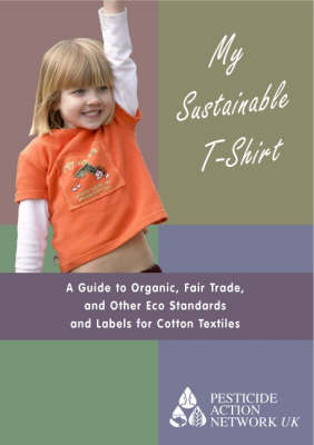 My Sustainable T-Shirt: A Guide to Organic, Fair Trade, and Other Eco Standards and Labels for Cotton Textiles