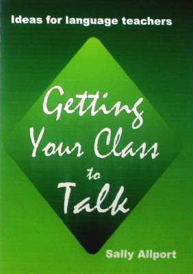 Getting Your Class To Talk: Ideas for Language Teachers