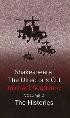 Shakespeare the Director's Cut: Essays on Shakespeare, the Histories: v. 2