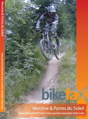 Morzine and Portes Du Soleil: Selected Downhill and Cross Country Mountain Bike Trails