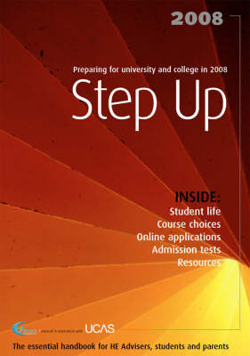 Step Up: Preparing for University and College in 2008. The Essential Handbook for HE Advisers, Students and Parents