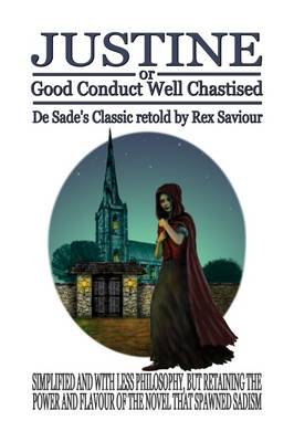 Justine or Good Conduct Well Chastised: The Original Sadist Novel Retold for Today's Reader