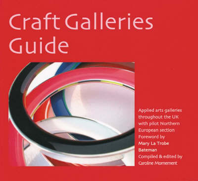 Craft Galleries Guide: Applied Arts Galleries Throughout the UK with Pilot Northern European Section
