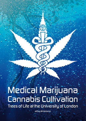Medical Marijuana / Cannabis Cultivation: Trees of Life at the University of London