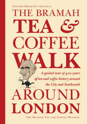 The Bramah Tea and Coffee Walk Around London: A Guided Tour of 400 Years of Tea and Coffee History Around the City and Southwark