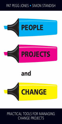 People, Projects and Change: Practical Tools for Managing Change Projects