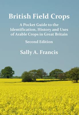 British Field Crops: A Pocket Guide to the Identification, History and Uses of Arable Crops in Great Britain