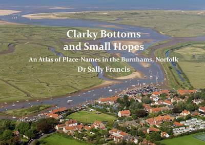 Clarky bottoms and small hopes: An Atlas of Place-names in the Burnhams, Norfolk