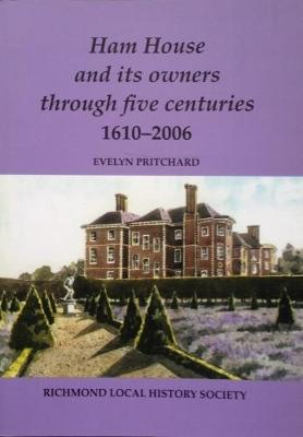 Ham House and Its Owners Through Five Centuries 1610-2006